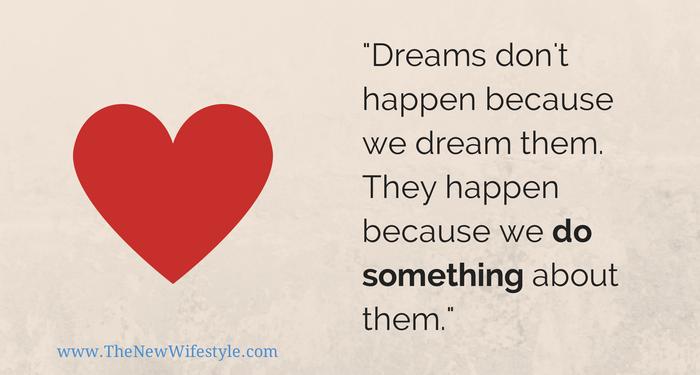 -Dreams don't happen because we dream