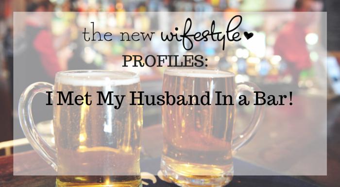 I Met My Husband In a Bar!